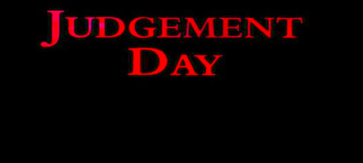From the Desk of Dick Sheehan: JUDGEMENT DAY